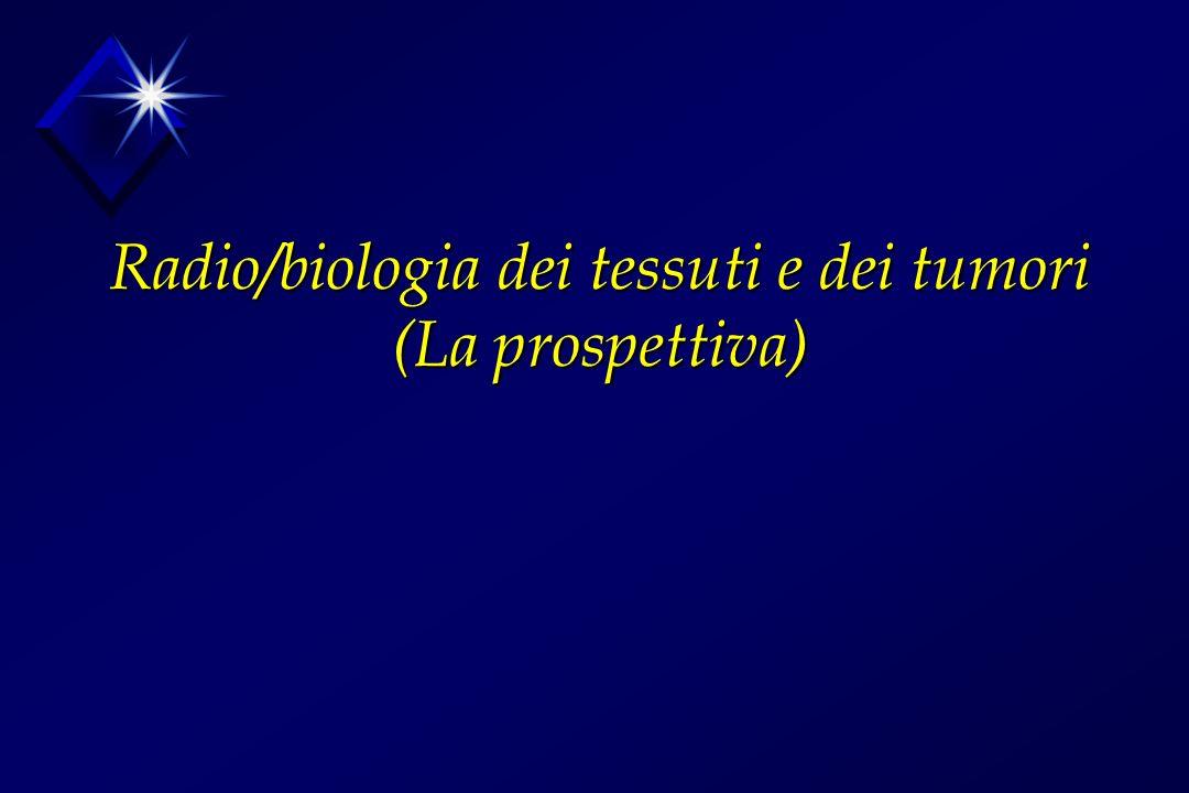Radio/biologia dei tessuti e dei tumori (La prospettiva)