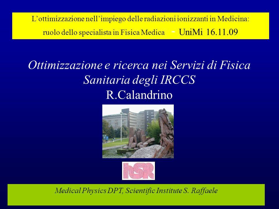 Ottimizzazione e ricerca nei Servizi di Fisica Sanitaria degli IRCCS R.Calandrino Medical Physics DPT, Scientific Institute S.