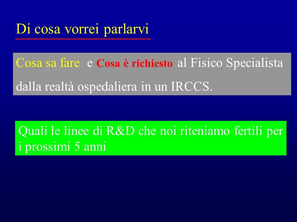 Cosa sa fare e Cosa è richiesto al Fisico Specialista dalla realtà ospedaliera in un IRCCS.
