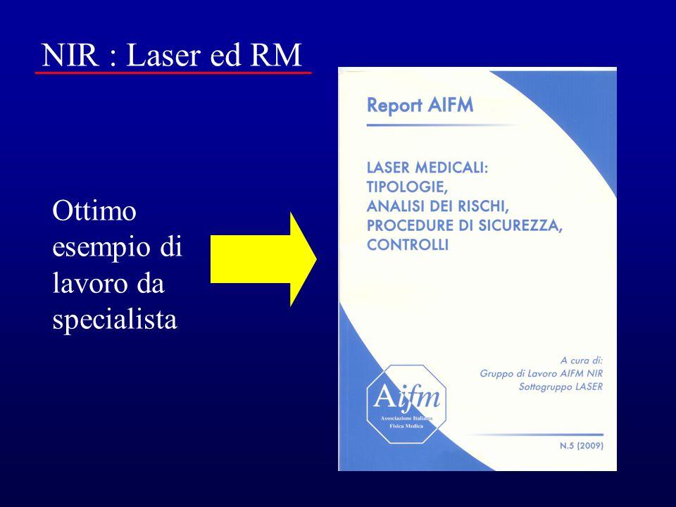 NIR : Laser ed RM RM : Ruolo di Esperto per la sicurezza ai sensi del DM del 02/08/1991 e successive modifiche Ma anche e forse meglio : Integrazione immagini per TPS Studio morfologico (MRI) Studio dinamico postcontrastografico (DCE-MRI) Studio pesato in diffusione (DW-MRI) Studio pesato in perfusione (PW-MRI) Studio spettroscopico dellidrogeno (MRSI) ……..