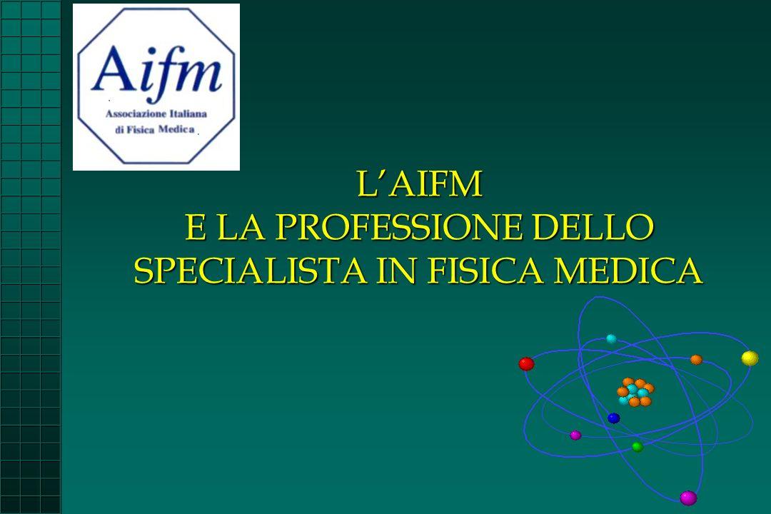 LAIFM E LA PROFESSIONE DELLO SPECIALISTA IN FISICA MEDICA