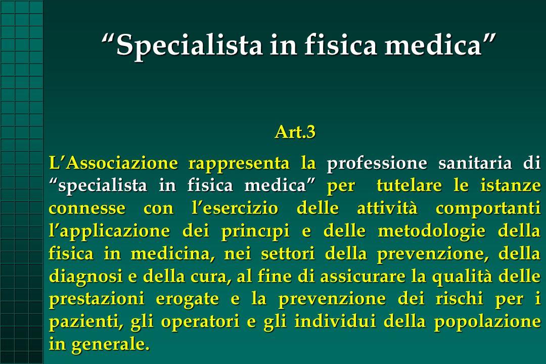 Art.3 LAssociazione rappresenta la professione sanitaria di specialista in fisica medica per tutelare le istanze connesse con lesercizio delle attivit