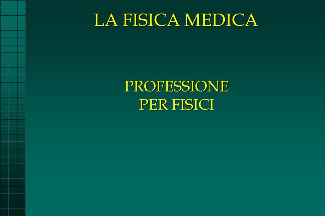 PROFESSIONE PER FISICI LA FISICA MEDICA