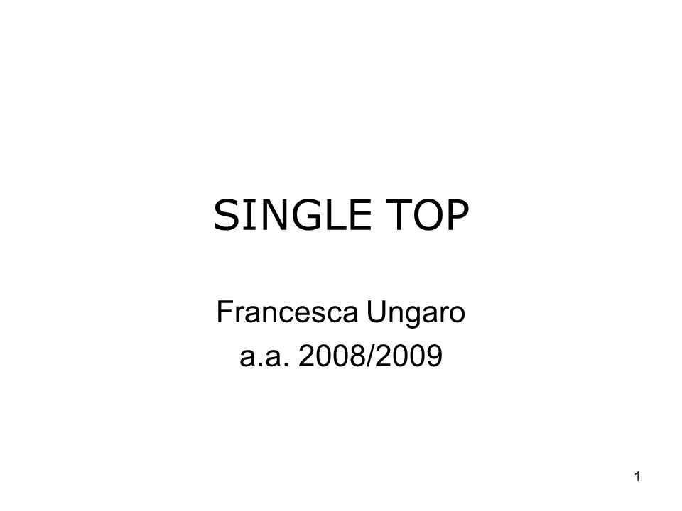 1 SINGLE TOP Francesca Ungaro a.a. 2008/2009