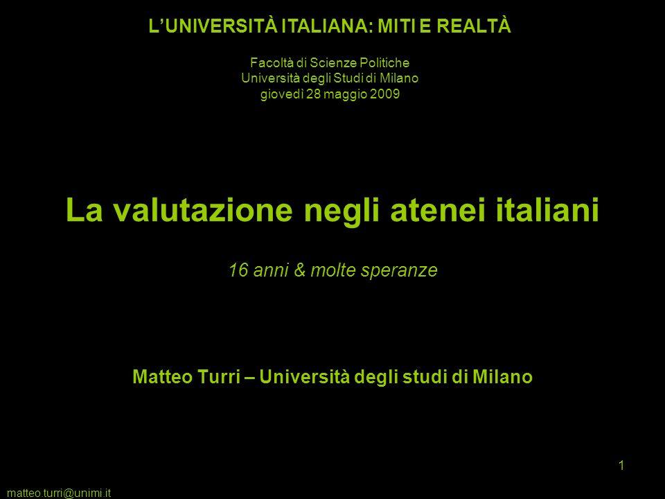 matteo.turri@unimi.it 1 La valutazione negli atenei italiani 16 anni & molte speranze Matteo Turri – Università degli studi di Milano LUNIVERSITÀ ITAL