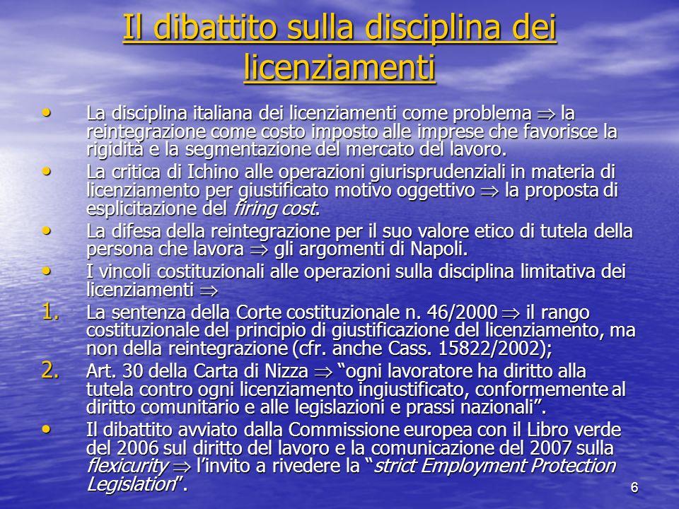 6 Il dibattito sulla disciplina dei licenziamenti Il dibattito sulla disciplina dei licenziamenti La disciplina italiana dei licenziamenti come proble