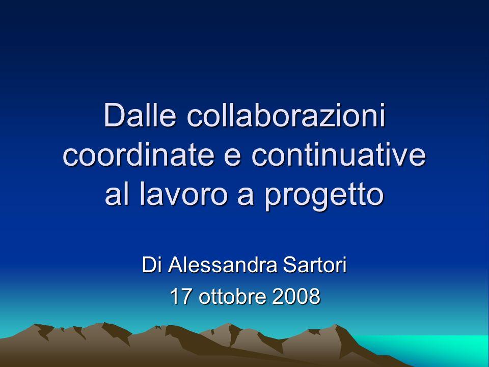 Dalle collaborazioni coordinate e continuative al lavoro a progetto Di Alessandra Sartori 17 ottobre 2008