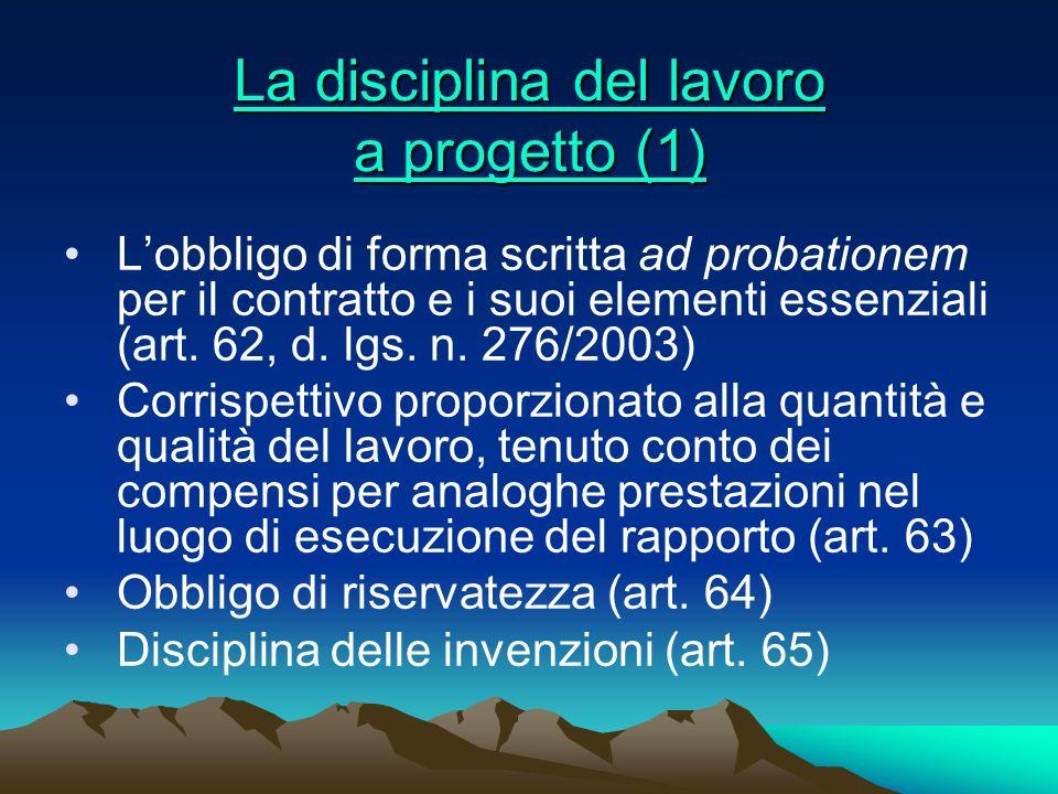 La disciplina del lavoro a progetto (1) La disciplina del lavoro a progetto (1) Lobbligo di forma scritta ad probationem per il contratto e i suoi ele