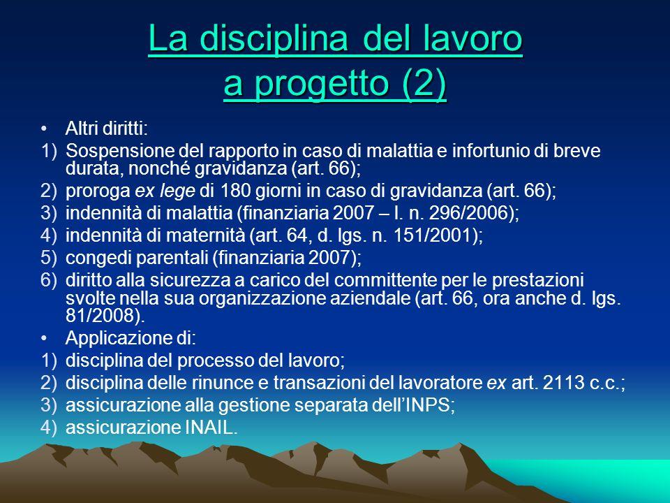 La disciplina del lavoro a progetto (2) La disciplina del lavoro a progetto (2) Altri diritti: 1)Sospensione del rapporto in caso di malattia e infort
