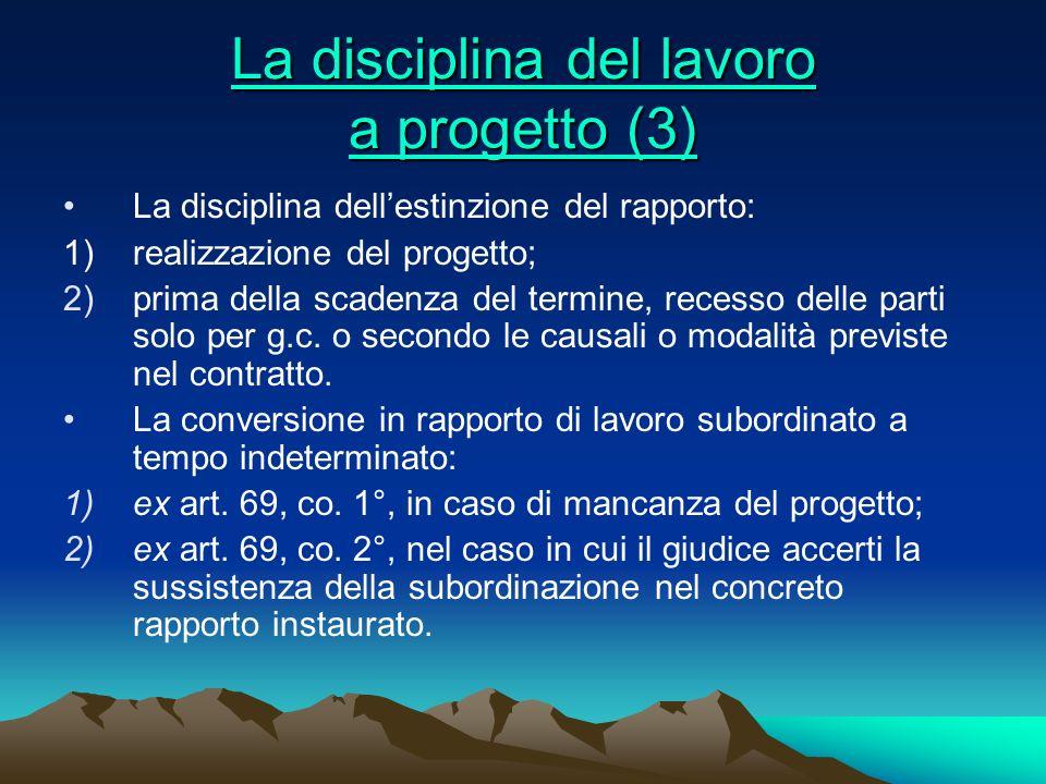 La disciplina del lavoro a progetto (3) La disciplina del lavoro a progetto (3) La disciplina dellestinzione del rapporto: 1) realizzazione del proget