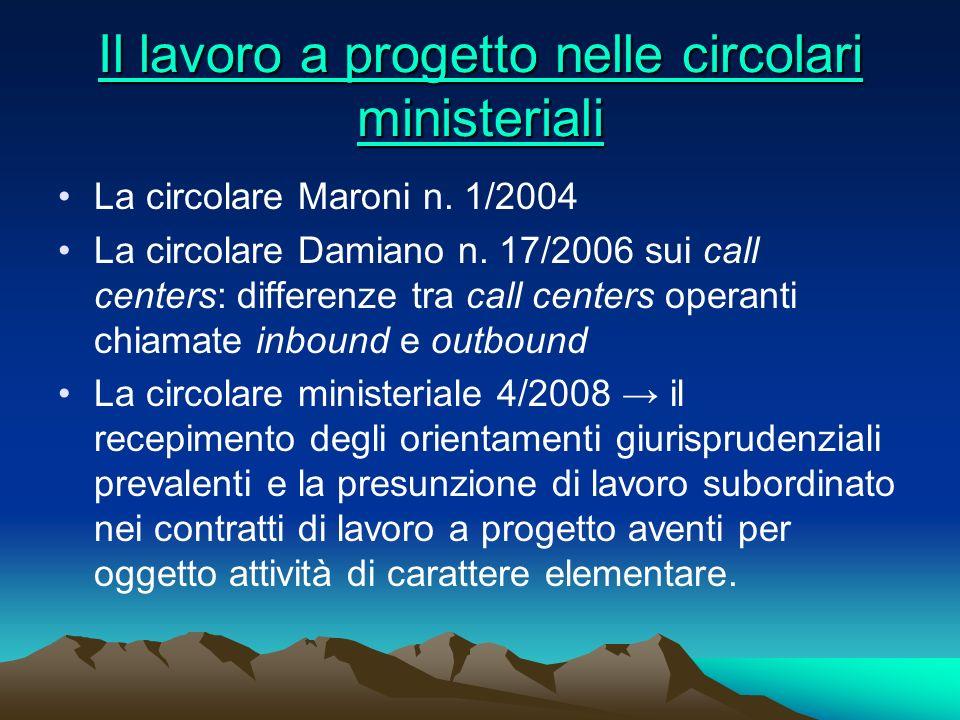 Il lavoro a progetto nelle circolari ministeriali Il lavoro a progetto nelle circolari ministeriali La circolare Maroni n. 1/2004 La circolare Damiano