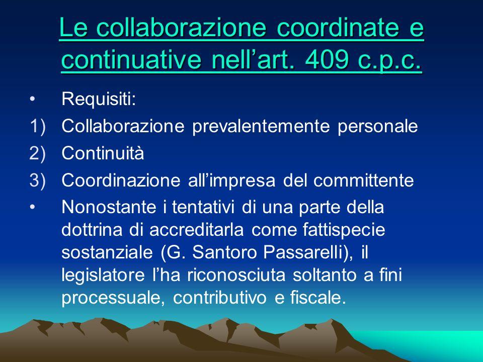 Le collaborazione coordinate e continuative nellart. 409 c.p.c. Le collaborazione coordinate e continuative nellart. 409 c.p.c. Requisiti: 1)Collabora