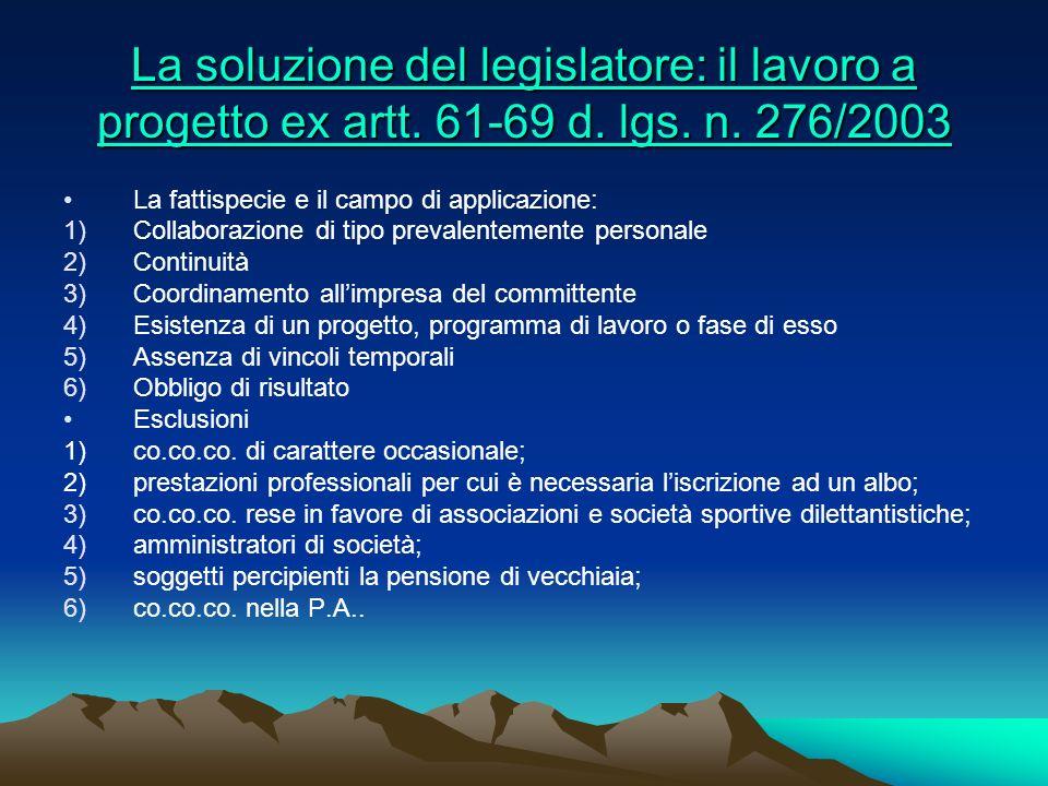 La soluzione del legislatore: il lavoro a progetto ex artt. 61-69 d. lgs. n. 276/2003 La soluzione del legislatore: il lavoro a progetto ex artt. 61-6