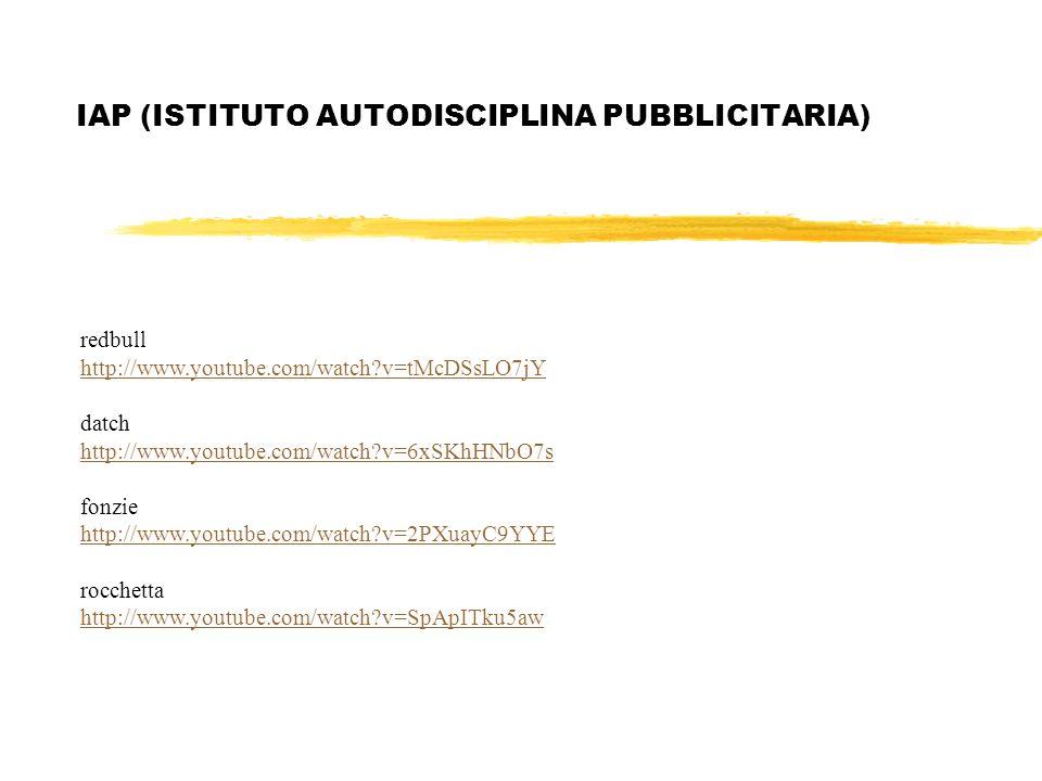 IAP (ISTITUTO AUTODISCIPLINA PUBBLICITARIA) redbull http://www.youtube.com/watch?v=tMcDSsLO7jY datch http://www.youtube.com/watch?v=6xSKhHNbO7s fonzie