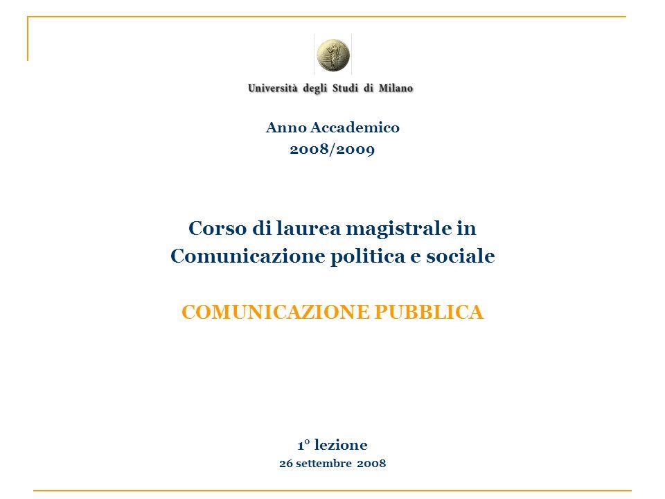 Corso di laurea magistrale in Comunicazione politica e sociale COMUNICAZIONE PUBBLICA 1° lezione 26 settembre 2008 Anno Accademico 2008/2009