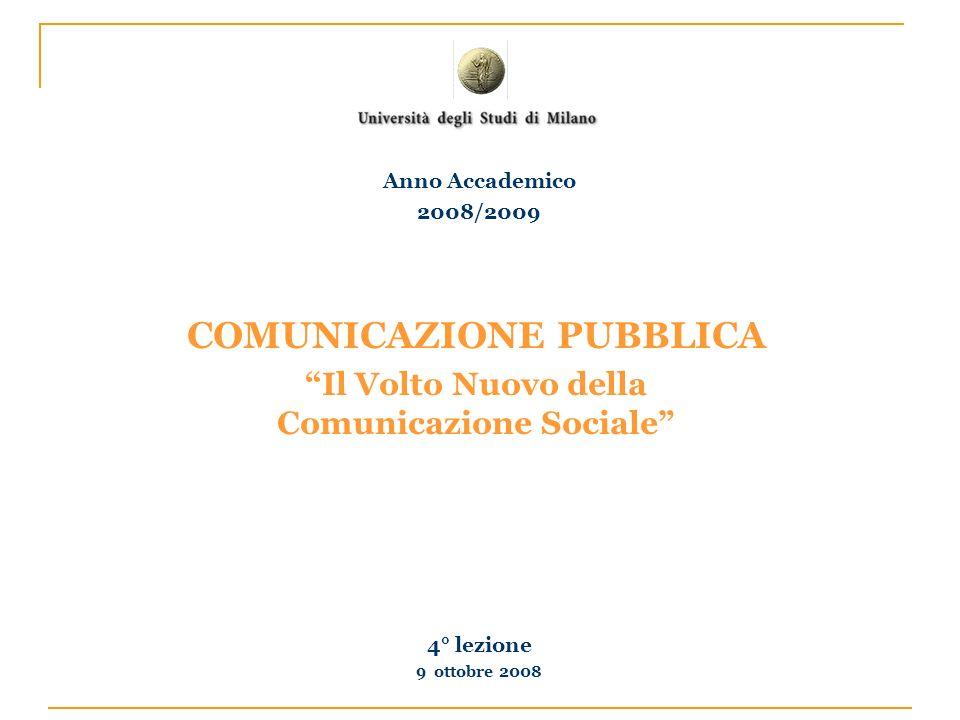 COMUNICAZIONE PUBBLICA Il Volto Nuovo della Comunicazione Sociale 4° lezione 9 ottobre 2008 Anno Accademico 2008/2009