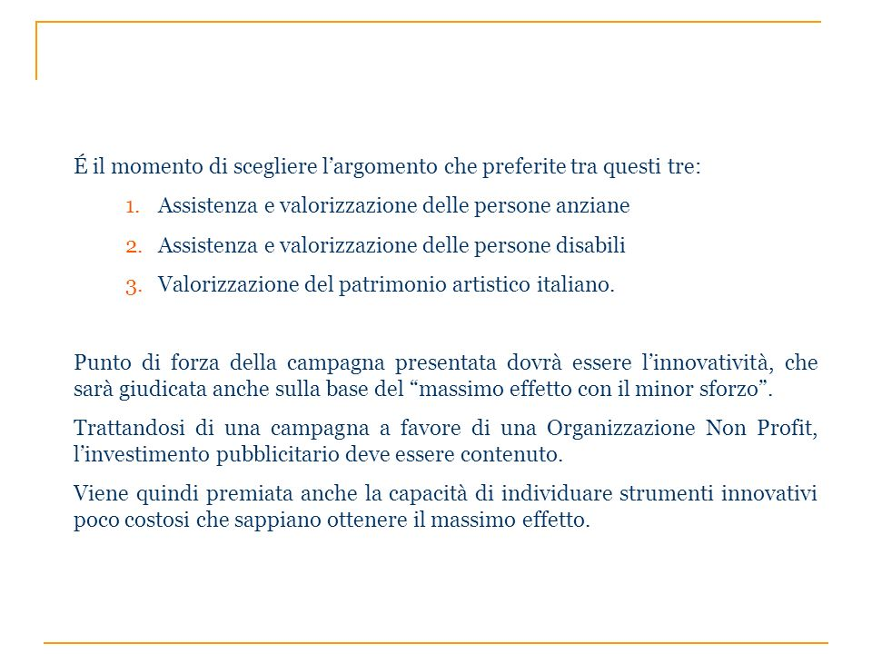 É il momento di scegliere largomento che preferite tra questi tre: 1.Assistenza e valorizzazione delle persone anziane 2.Assistenza e valorizzazione delle persone disabili 3.Valorizzazione del patrimonio artistico italiano.