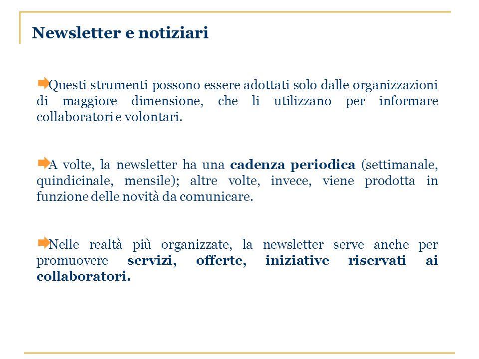 Newsletter e notiziari Questi strumenti possono essere adottati solo dalle organizzazioni di maggiore dimensione, che li utilizzano per informare collaboratori e volontari.