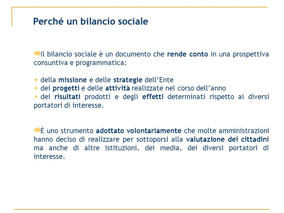 Il Bilancio Sociale è lo strumento più indicato per dare visibilità alle domande ed alla necessità di informazione e trasparenza del proprio pubblico di riferimento.