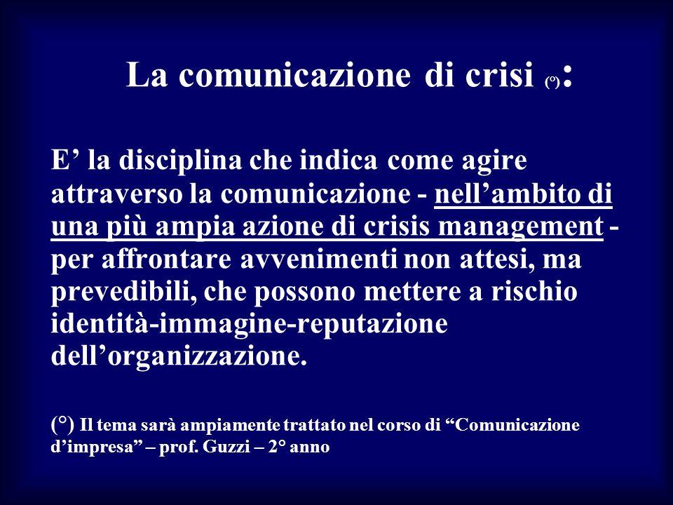 La comunicazione di crisi (°) : E la disciplina che indica come agire attraverso la comunicazione - nellambito di una più ampia azione di crisis manag