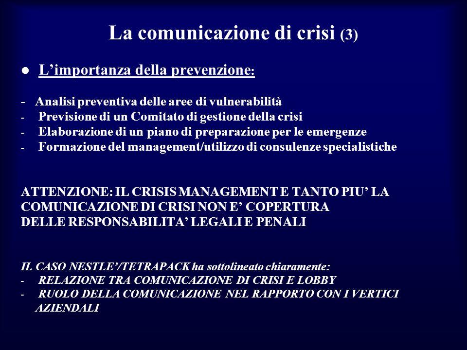La comunicazione di crisi (3) Limportanza della prevenzione : - Analisi preventiva delle aree di vulnerabilità - Previsione di un Comitato di gestione