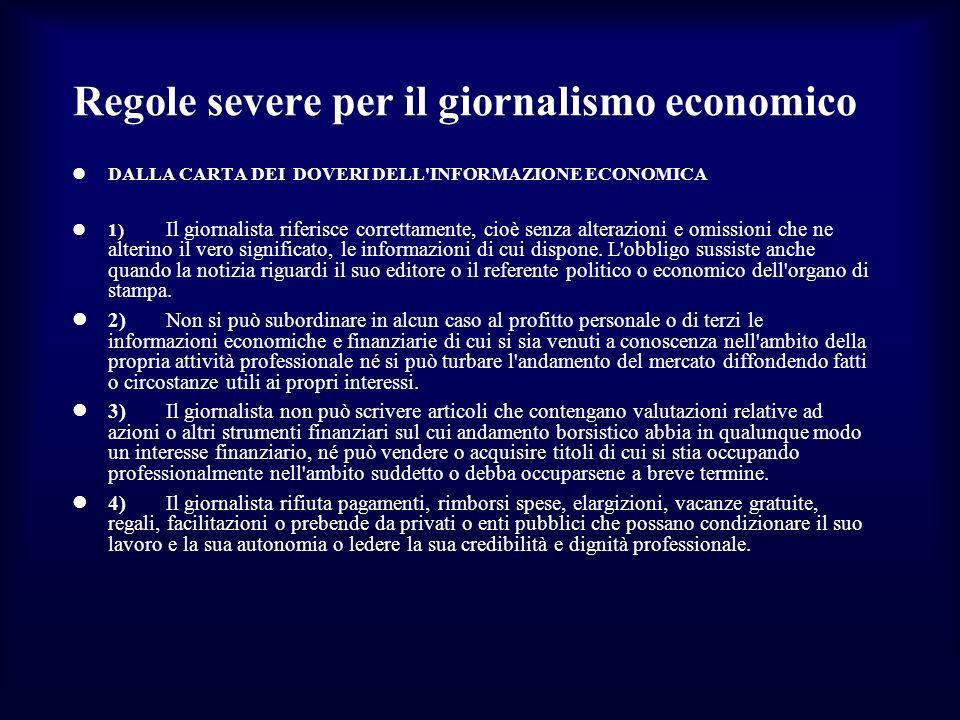Regole severe per il giornalismo economico DALLA CARTA DEI DOVERI DELL'INFORMAZIONE ECONOMICA 1) Il giornalista riferisce correttamente, cioè senza al