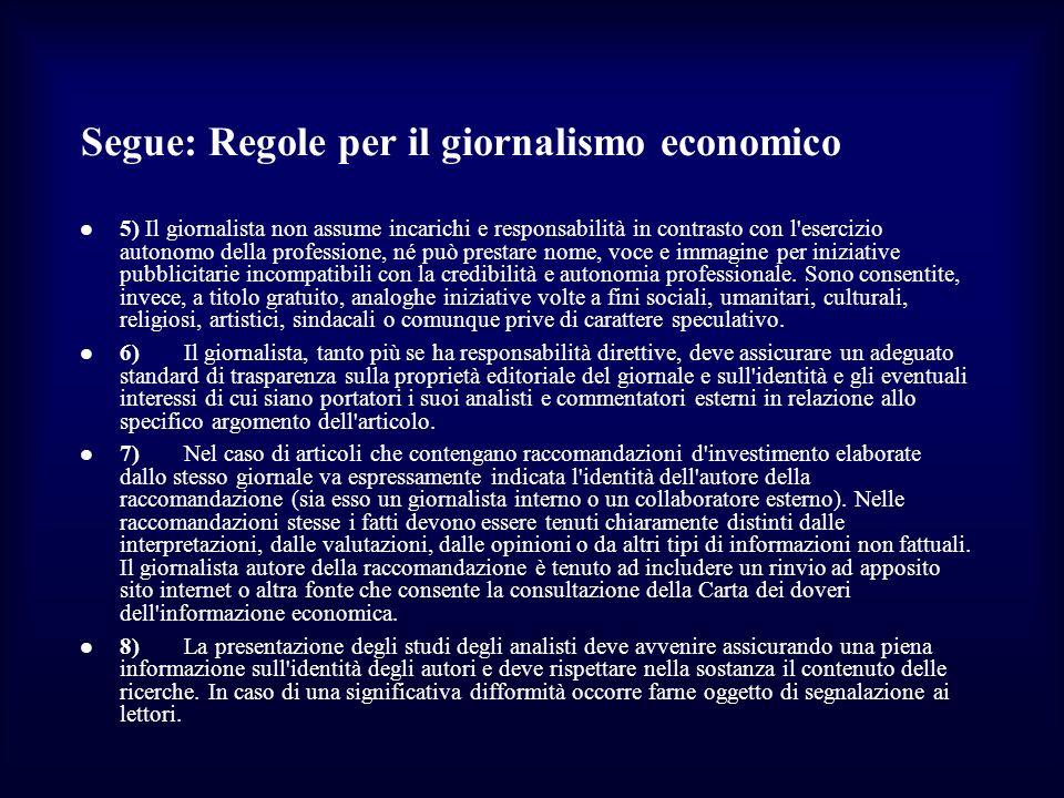 Segue: Regole per il giornalismo economico 5) Il giornalista non assume incarichi e responsabilità in contrasto con l'esercizio autonomo della profess