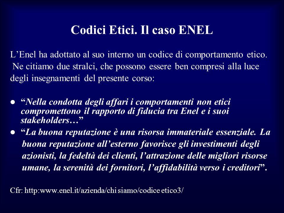 Codici Etici. Il caso ENEL LEnel ha adottato al suo interno un codice di comportamento etico. Ne citiamo due stralci, che possono essere ben compresi