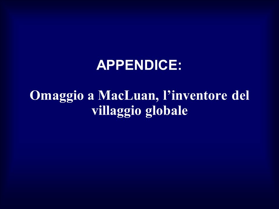 APPENDICE: Omaggio a MacLuan, linventore del villaggio globale