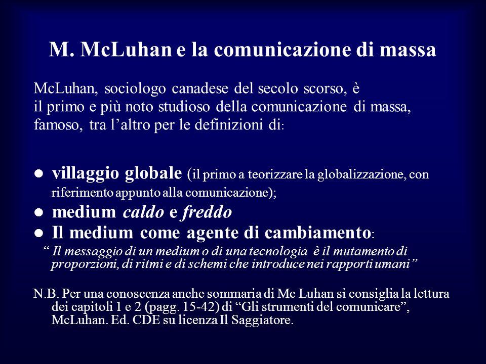 M. McLuhan e la comunicazione di massa McLuhan, sociologo canadese del secolo scorso, è il primo e più noto studioso della comunicazione di massa, fam
