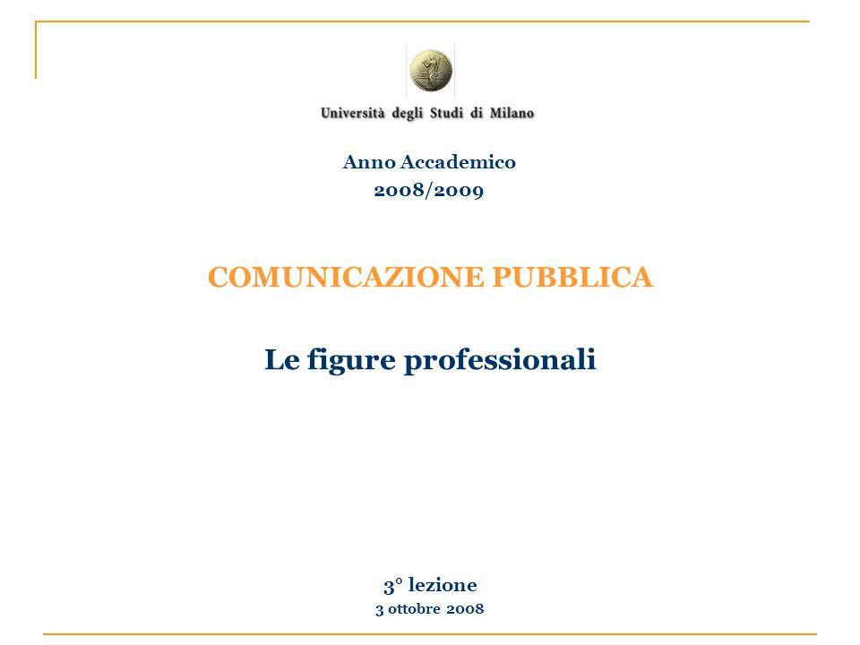 COMUNICAZIONE PUBBLICA Le figure professionali 3° lezione 3 ottobre 2008 Anno Accademico 2008/2009