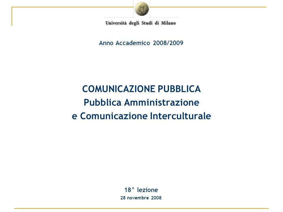COMUNICAZIONE PUBBLICA Pubblica Amministrazione e Comunicazione Interculturale 18° lezione 28 novembre 2008 Anno Accademico 2008/2009