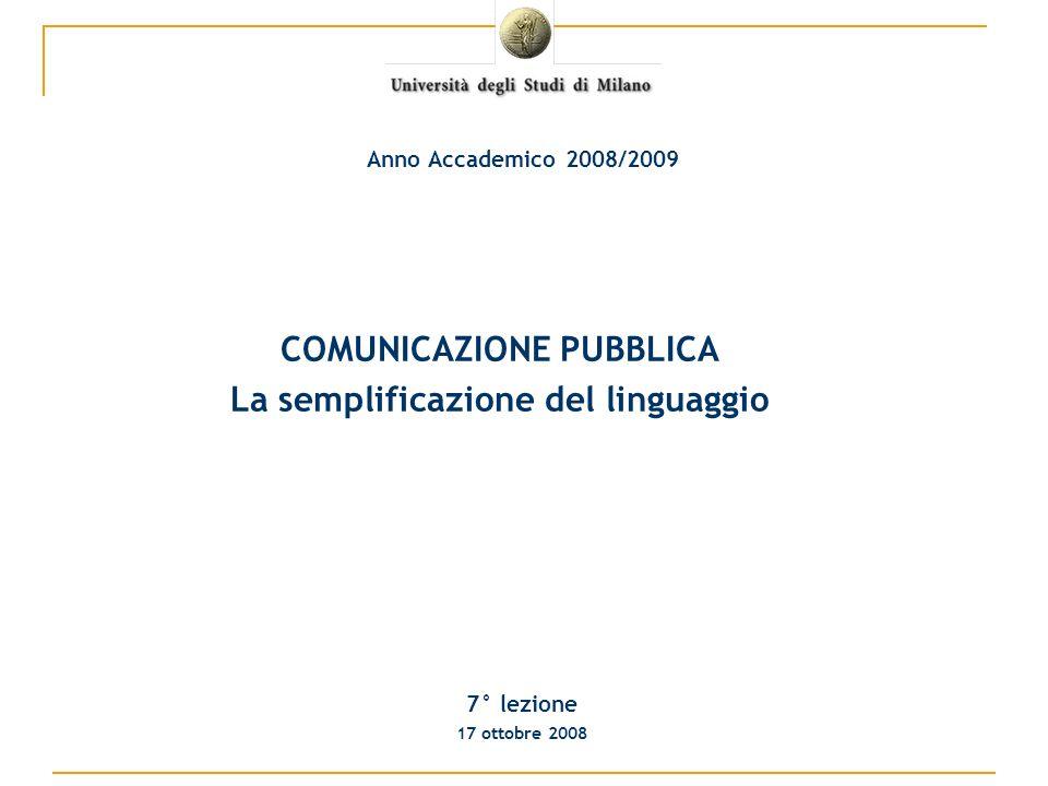 COMUNICAZIONE PUBBLICA La semplificazione del linguaggio 7° lezione 17 ottobre 2008 Anno Accademico 2008/2009