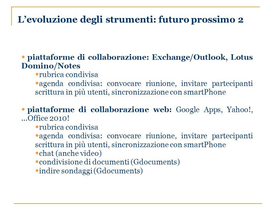 Levoluzione degli strumenti: futuro prossimo 2 piattaforme di collaborazione: Exchange/Outlook, Lotus Domino/Notes rubrica condivisa agenda condivisa: