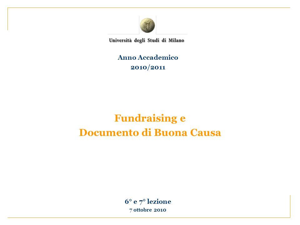 Fundraising e Documento di Buona Causa 6° e 7° lezione 7 ottobre 2010 Anno Accademico 2010/2011