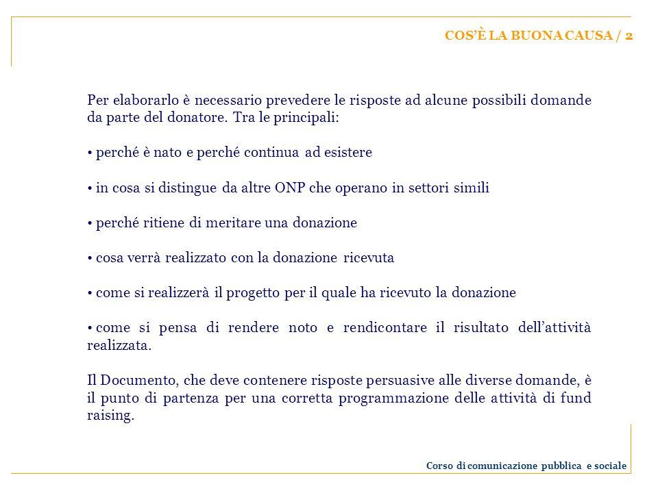 COSÈ LA BUONA CAUSA / 2 Per elaborarlo è necessario prevedere le risposte ad alcune possibili domande da parte del donatore. Tra le principali: perché