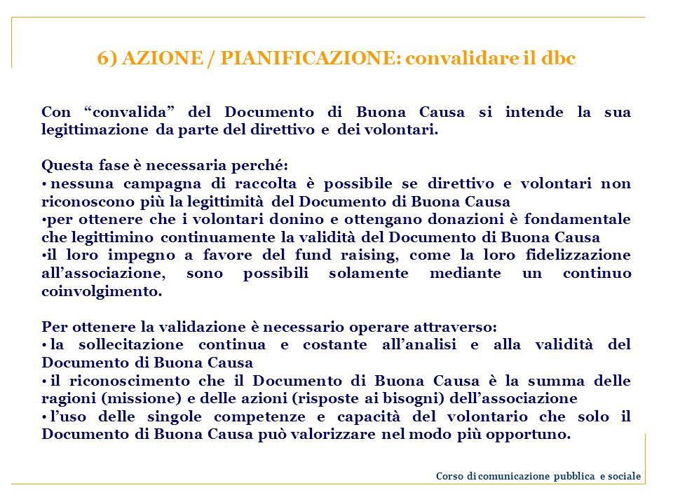 6) AZIONE / PIANIFICAZIONE: convalidare il dbc Con convalida del Documento di Buona Causa si intende la sua legittimazione da parte del direttivo e de