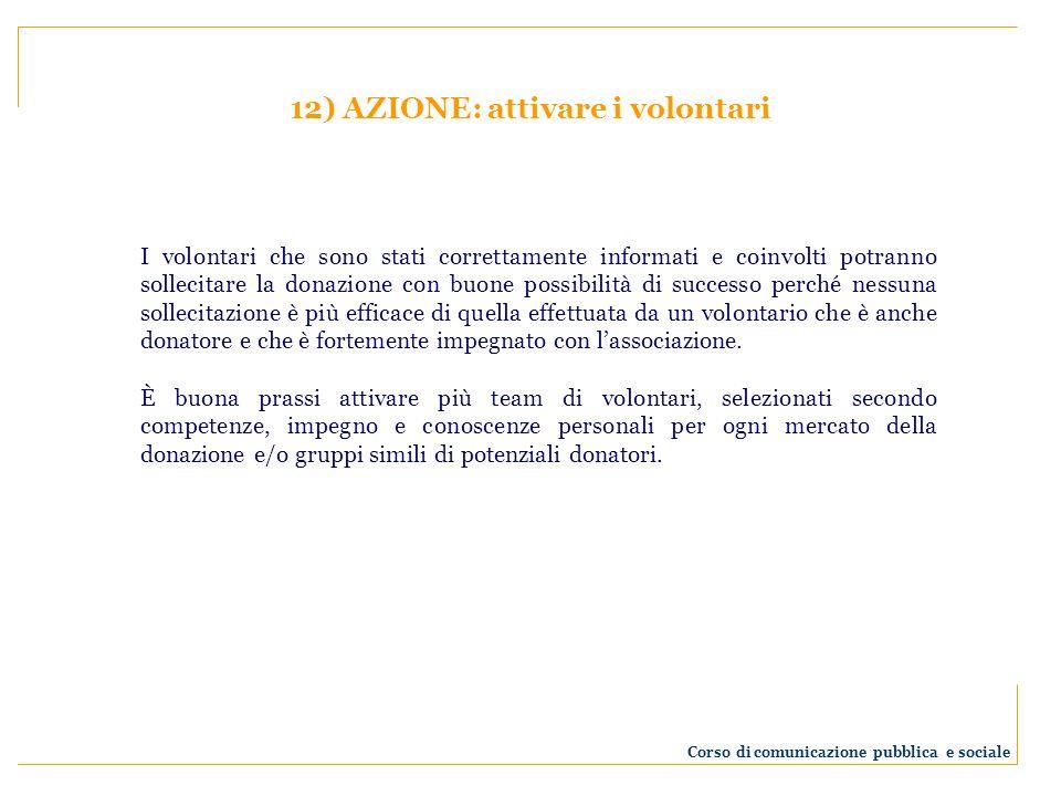 12) AZIONE: attivare i volontari I volontari che sono stati correttamente informati e coinvolti potranno sollecitare la donazione con buone possibilit