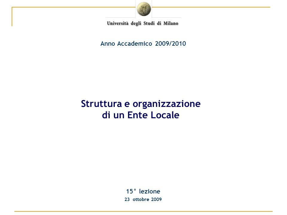 15° lezione 23 ottobre 2009 Anno Accademico 2009/2010 Struttura e organizzazione di un Ente Locale