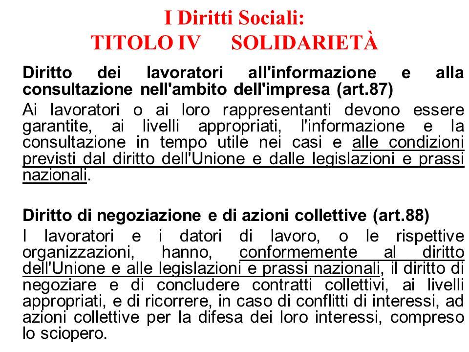 I Diritti Sociali: TITOLO IVSOLIDARIETÀ Diritto dei lavoratori all'informazione e alla consultazione nell'ambito dell'impresa (art.87) Ai lavoratori o