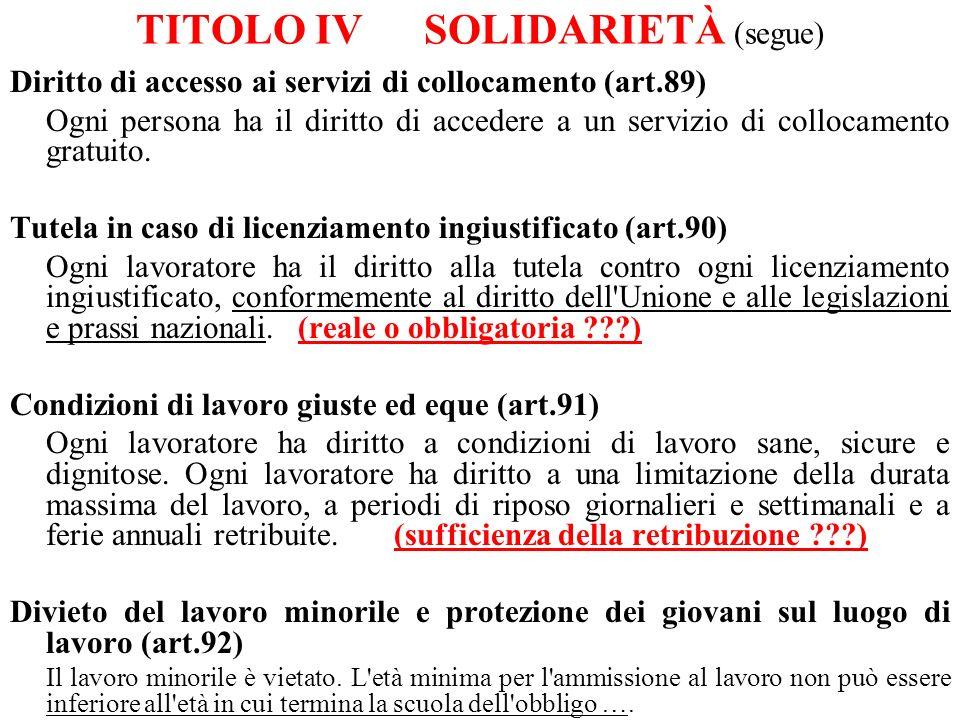 TITOLO IVSOLIDARIETÀ (segue) Diritto di accesso ai servizi di collocamento (art.89) Ogni persona ha il diritto di accedere a un servizio di collocamen