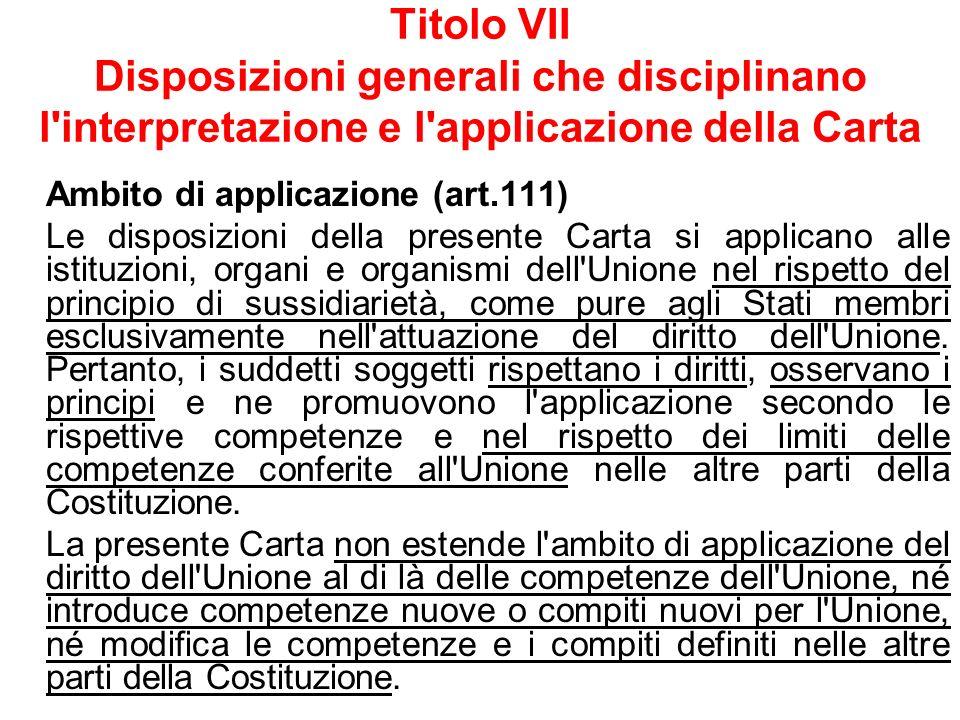 Titolo VII Disposizioni generali che disciplinano l'interpretazione e l'applicazione della Carta Ambito di applicazione (art.111) Le disposizioni dell