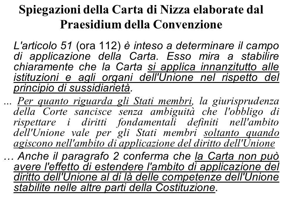 Spiegazioni della Carta di Nizza elaborate dal Praesidium della Convenzione L'articolo 51 (ora 112) è inteso a determinare il campo di applicazione de
