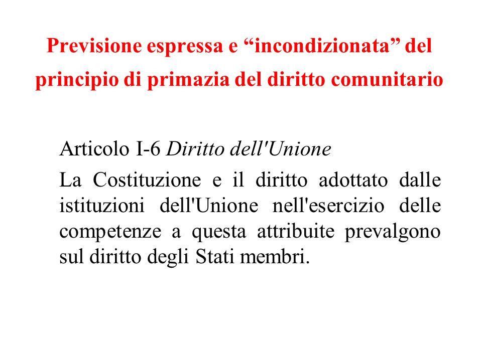 Previsione espressa e incondizionata del principio di primazia del diritto comunitario Articolo I-6 Diritto dell'Unione La Costituzione e il diritto a