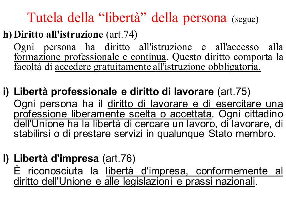 Tutela della libertà della persona (segue) h)Diritto all'istruzione (art.74) Ogni persona ha diritto all'istruzione e all'accesso alla formazione prof