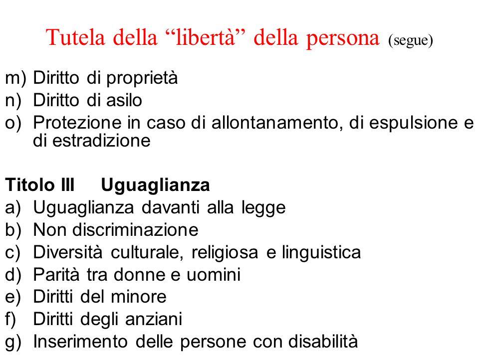 Tutela della libertà della persona (segue) m)Diritto di proprietà n)Diritto di asilo o)Protezione in caso di allontanamento, di espulsione e di estrad