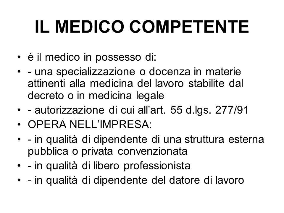 IL MEDICO COMPETENTE è il medico in possesso di: - una specializzazione o docenza in materie attinenti alla medicina del lavoro stabilite dal decreto o in medicina legale - autorizzazione di cui allart.