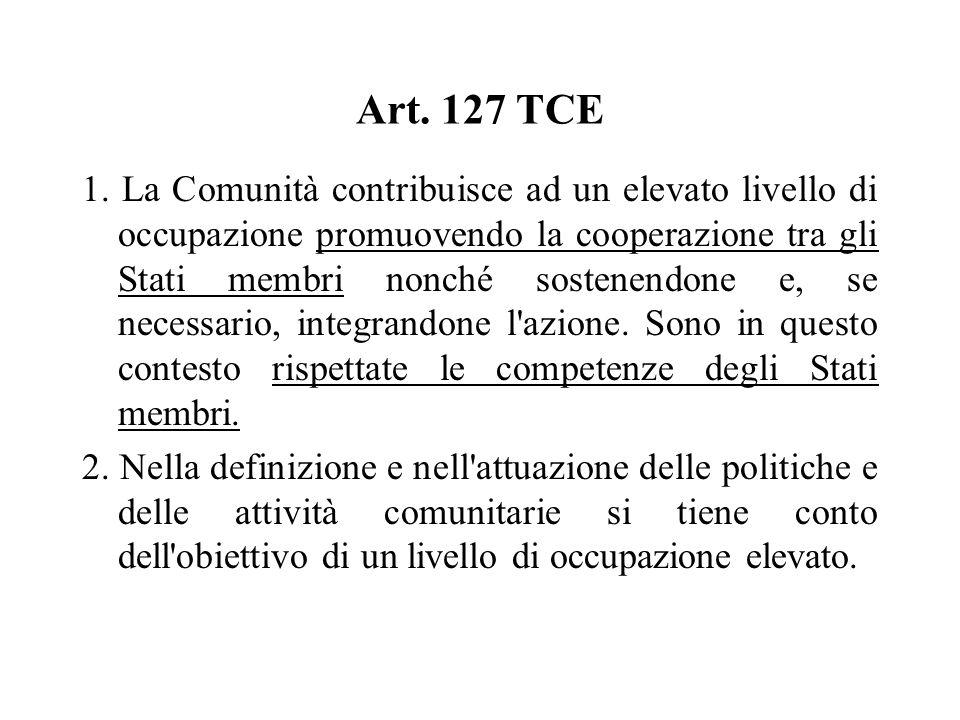 Art. 127 TCE 1. La Comunità contribuisce ad un elevato livello di occupazione promuovendo la cooperazione tra gli Stati membri nonché sostenendone e,