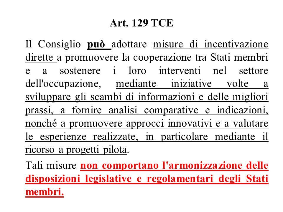Art. 129 TCE Il Consiglio può adottare misure di incentivazione dirette a promuovere la cooperazione tra Stati membri e a sostenere i loro interventi