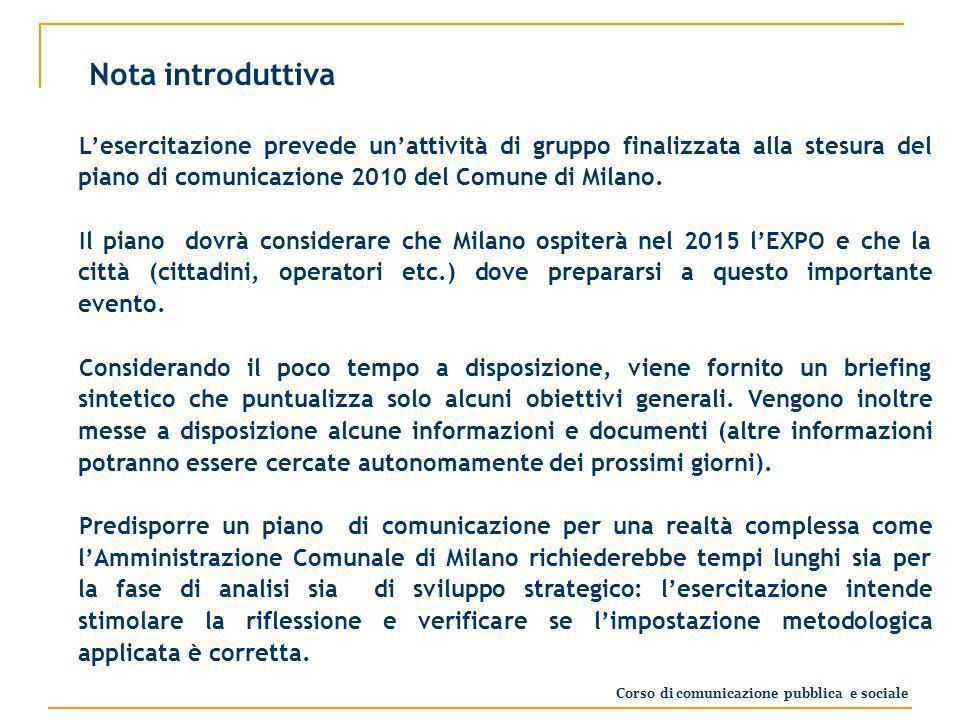 Nota introduttiva Lesercitazione prevede unattività di gruppo finalizzata alla stesura del piano di comunicazione 2010 del Comune di Milano.